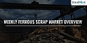 Global Ferrous Scrap Market Overview - Week 12, 2019