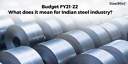 Budget FY\'21-22: What does it mean for Indian steel industry?
